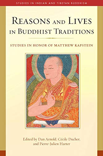Reasons and Lives in Buddhist Traditions: Studies in Honor of Matthew Kapstein (Studies in Indian and Tibetan Buddhism) (English Edition)