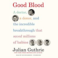 Good Blood: A Doctor, a Donor, and the Incredible Breakthrough That Saved Millions of Babies