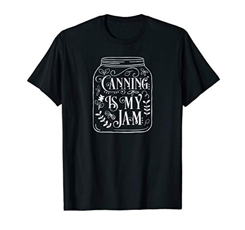 Cute Canning Shirt - Canning is my Jam