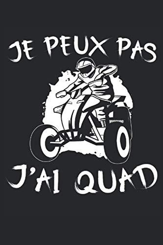 Je Peux Pas J'Ai Quad: Notebook Quad  Journal hors route  Journal pour les quadistes  Tour en quad du journal de bord  Cadeau pour les quadistes