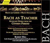 Bach as Teacher: Keyboard works from the Cothen period (Edition Bachakademie Vol 107) /Hill (lute-harpischord; clavichord) (2000-02-29)