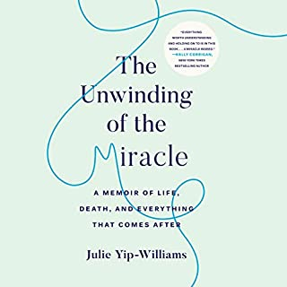 The Unwinding of the Miracle     A Memoir of Life, Death, and Everything That Comes After              Written by:                                                                                                                                 Julie Yip-Williams                               Narrated by:                                                                                                                                 Emily Woo Zeller,                                                                                        Joshua Williams                      Length: 11 hrs and 14 mins     3 ratings     Overall 3.7