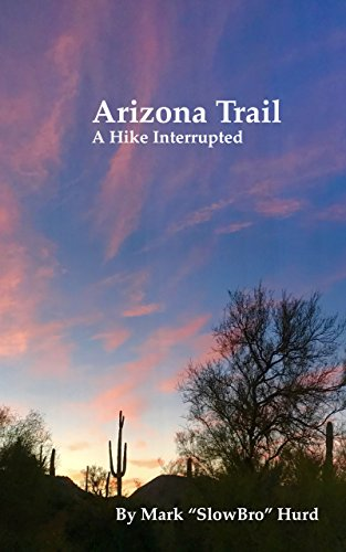 Arizona Trail: A Hike Interrupted (English Edition)