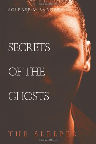 Book: Secrets of the Ghosts - The Sleeper by Solease M. Barner