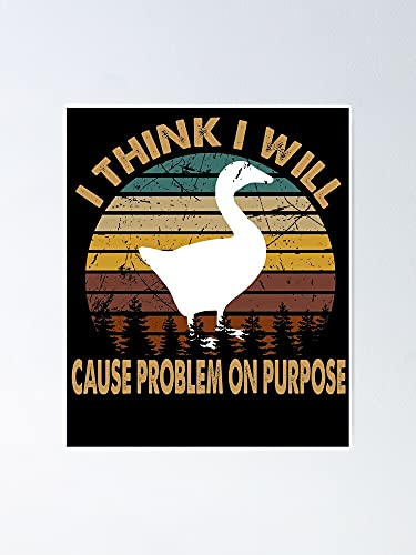 Póster retro I Think Will Cause Problem Goose - Para citas inspiradoras, impresiones de motivación, regalo de mujer, regalo para hombres, arte de pared de oficina, decoración de dormitorio.