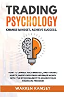 TRADING PSYCHOLOGY Change Mindset Achieve Success How to Change your Mindset, Avoid Bad Trading Habits, Overcome your Fears and Make Money on the Stock Market to Achieve Financial Freedom