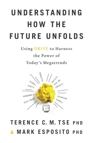 Understanding How the Future Unfolds: Using Drive to Harness the Power of Today's Megatrends
