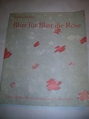 Blatt für Blatt die Rose: Katalog des Rosenmuseums Steinfurth