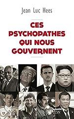 Ces psychopathes qui nous gouvernent de Jean Luc HEES