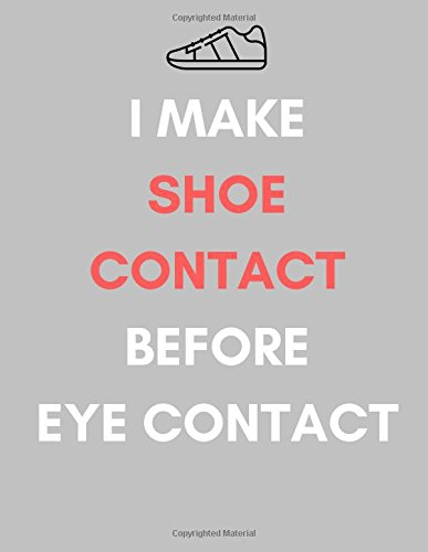 I Make Shoe Contact Before Eye Contact: Extra Large Notebook/Planner/Record Book/Tracker/Organizer/Journal Book...