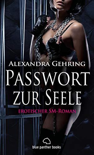 Passwort zur Seele | Erotischer SM-Roman: übers Loslassen ... Zulassen ... sich fallen lassen ... (BDSM-Romane)