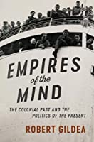 Empires of the Mind: The Colonial Past and the Politics of the Present (The Wiles Lectures)