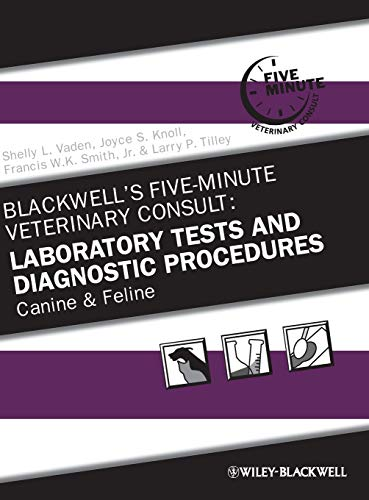 Blackwell\'s Five-Minute Veterinary Consult: Laboratory Tests and Diagnostic Procedures: Canine and Feline