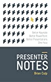 Presenter Notes: Better Keynote and PowerPoint Presentations in One Hour. (English Edition)