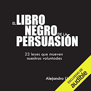 El Libro Negro de la Persuasión [The Black Book of Persuasion]     23 leyes que mueven nuestras voluntades [23 Laws That Move Our Wills]              By:                                                                                                                                 Alejandro Llantada Toscano                               Narrated by:                                                                                                                                 Eduardo Wasveiler                      Length: 4 hrs and 45 mins     180 ratings     Overall 4.4