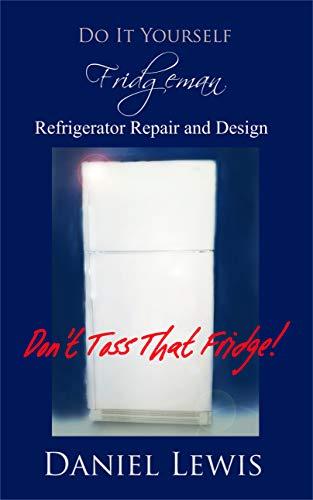 Fridgeman's DIY Refrigerator Repair: Don't Toss That Fridge