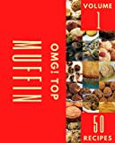 OMG! Top 50 Muffin Recipes Volume 1: Making More Memories in your Kitchen with Muffin Cookbook!