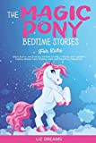 THE MAGIC PONY: BEDTIME STORIES FOR KIDS: Short Funny and Fantasy Stories to Help Children and Toddlers FalIing Asleep Fast, Finding Calm and Dreaming Peacefully.
