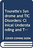 Tourette's Syndrome and TIC Disorders: Clinical Understanding and Treatment (Wiley Series in Child Mental Health)