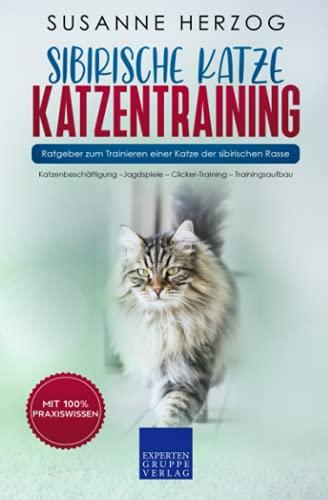 Sibirische Katze Katzentraining - Ratgeber zum Trainieren einer Katze der sibirischen Rasse: Katzenbeschäftigung –Jagdspiele – Clicker-Training – Trainingsaufbau (Sibirische Katzen, Band 2)
