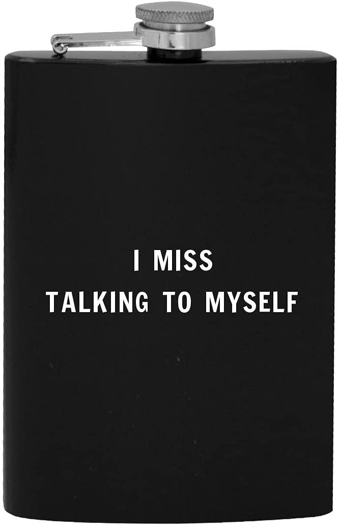 I Miss Talking To Myself Max 74% OFF Low price - Drinking Flask Alcohol Hip 8oz