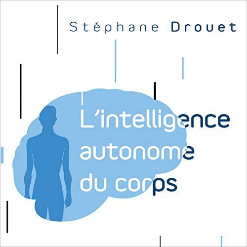 Couverture de L'intelligence autonome du corps [Autonomous Intelligence of the Body]