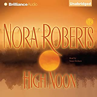 High Noon                   By:                                                                                                                                 Nora Roberts                               Narrated by:                                                                                                                                 Susan Ericksen                      Length: 16 hrs and 34 mins     75 ratings     Overall 4.6