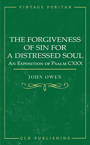The Forgiveness of Sin for a Distressed Soul: An Exposition of Psalm CXXX