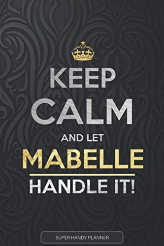 Mabelle: Keep Calm And Let Mabelle Handle It - Mabelle Name Custom Gift Planner Calendar Notebook Journal