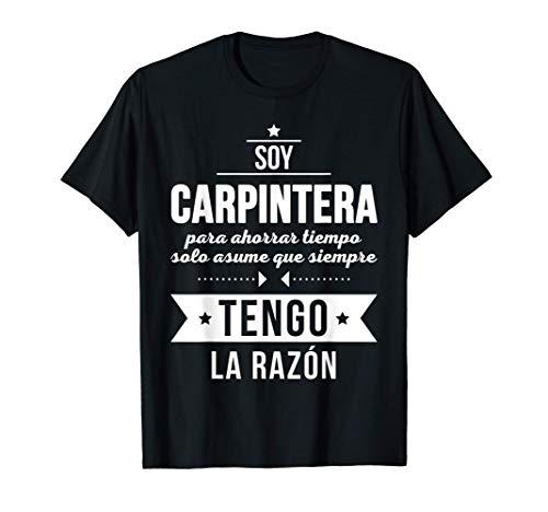 Regalos para Carpinteras Soy Carpintera Tengo Razón Camiseta