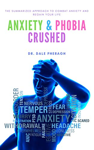 Anxiety & Phobia Crushed: The Summarized Approach to Combat Anxiety and Regain your Life (English Edition)