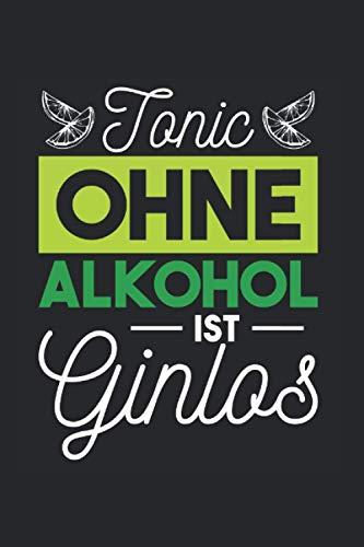 Tonic Ohne Gin Ist Ginlos: Ginlos & Cocktail Notizbuch 6'x9' Party Geschenk Für Trinken & Gin
