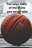 You miss 100% of the shots you never take: A 6X9 100 page basketball journal to help you become the...