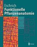 Funktionelle Pflanzenanatomie (Springer-Lehrbuch) - Walter Eschrich