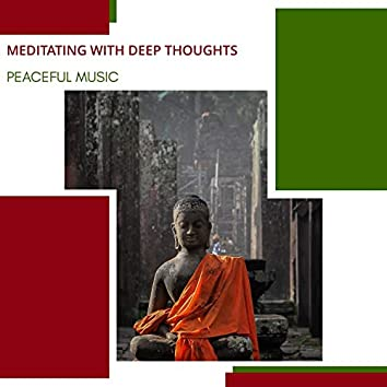 Meditating With Deep Thoughts - Peaceful Music