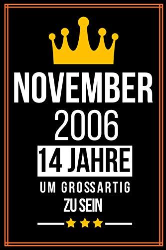 November 2006 14 Jahre um großartig zu sein: 14. Geburtstag geschenk jungs mädchen, 14 jährige Geburtstagsgeschenk für Schwester bruder Freund - Notizbuch a5 liniert