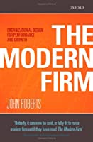The Modern Firm: Organizational Design for Performance and Growth (Clarendon Lectures in Management Studies)