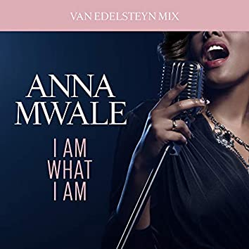 I Am What I Am (Van Edelsteyn Mix)