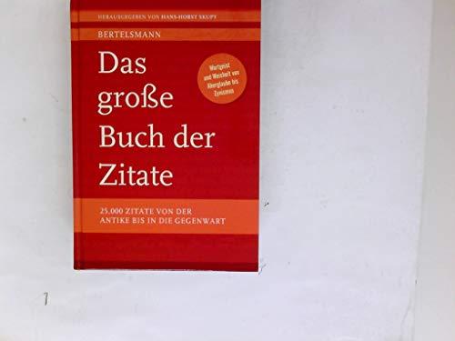 Das große Buch der Zitate - 25. 000 Aussprüche und Sprichwörter von der Antike bis zur Gegenwart.