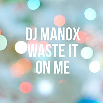 Waste It On Me
