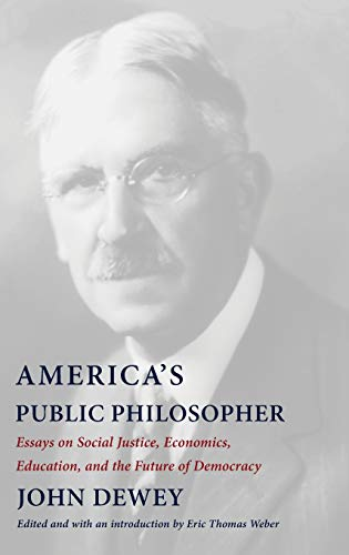 Compare Textbook Prices for America's Public Philosopher: Essays on Social Justice, Economics, Education, and the Future of Democracy  ISBN 9780231198943 by Dewey, John,Weber, Eric Thomas,Weber, Eric Thomas