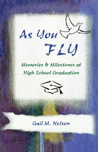 [(As You Fly : Memories and Milestones at High School Graduation)] [By (author) Gail M Nelson] published on (May, 2013)