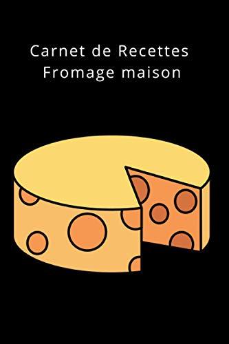 Carnet de Recettes Fromage maison: Carnet de Recettes | Fromage maison | Faire son Fromage | tout...