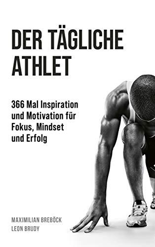 Der tägliche Athlet: 366 Mal Inspiration und Motivation für Fokus, Mindset und Erfolg (German Edition)