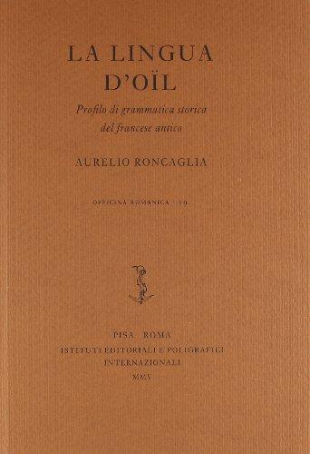 La lingua d'oïl. Profilo di grammatica storica del francese antico