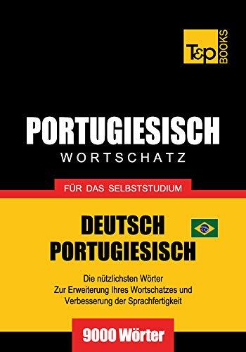 Wortschatz Deutsch-Brasilianisch Portugiesisch für das Selbststudium - 9000 Wörter (German Collection 229)