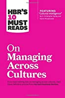 HBR's 10 Must Reads on Managing Across Cultures (with featured article Cultural Intelligence by P. Christopher Earley and Elaine Mosakowski) by Harvard Business Review(2016-05-03)