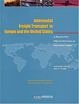 Intermodal Freight Transport in Europe and the United States: A Report of the Fifth Eu-Us Forum on Intermodal Freight: Jacksonville, Florida, April 11-13, 2002