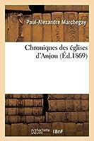 Chroniques des églises d'Anjou (Éd.1869) (Religion)