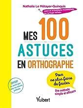 Mes 100 astuces en orthographe - Pour ne plus faire de fautes ! (2018) de Nathalie Le Métayer-Quinquis